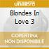 BLONDES IN LOVE 3