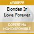 BLONDES IN LOVE FOREVER