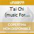 T'AI CHI (MUSIC FOR WELLNESS)