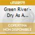 Green River - Dry As A Bone/rehab Doll