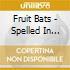 Fruit Bats - Spelled In Bones
