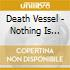 Death Vessel - Nothing Is Percious Enough For Us