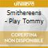 Smithereens - Play Tommy