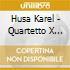 Husa Karel - Quartetto X Archi N.1, Variazioni X Pf E Trio D'archi, 5 Poemi X Quintetto Di Fi /prague String Trio & Wind Quintet