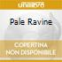 PALE RAVINE