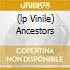 (LP VINILE) ANCESTORS