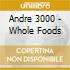 Andre 3000 - Whole Foods