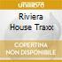 RIVIERA HOUSE TRAXX