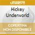 HICKEY UNDERWORLD