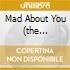 MAD ABOUT YOU (THE ANTHOLOGY)