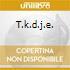 T.K.D.J.E.