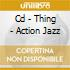 CD - THING - ACTION JAZZ