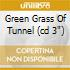 GREEN GRASS OF TUNNEL (CD 3