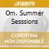 OM. SUMMER SESSSIONS