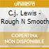 C.j. Lewis - Rough N Smooth