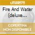 FIRE AND WATER (DELUXE EDITION)