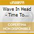 Wave In Head - Time To Speak