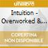 Intuition - Overworked & Underplayed