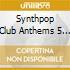 SYNTHPOP CLUB ANTHEMS VOL.5
