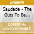 Saudade - The Guts To Be Good