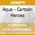 CARTOON HEROES(5 VERSIONI)