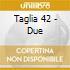 Taglia 42 - Due