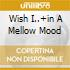 WISH I..+IN A MELLOW MOOD