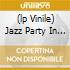(LP VINILE) JAZZ PARTY IN STEREO