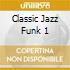 CLASSIC JAZZ FUNK 1
