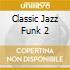 CLASSIC JAZZ FUNK 2