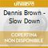 Dennis Brown - Slow Down