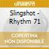 Slingshot - Rhythm 71