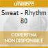 Sweat - Rhythm 80