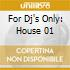 FOR DJ'S ONLY: HOUSE 01