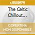 THE CELTIC CHILLOUT ALBUM/2CD