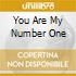 YOU ARE MY NUMBER ONE
