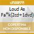 LOUD AS FA*K(2CD+1DVD)