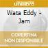 Wata Eddy - Jam
