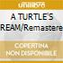 A TURTLE'S DREAM/Remastered