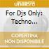 FOR DJS ONLY: TECHNO 2003/04
