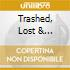 TRASHED, LOST & STRUNGOUT/E.P.