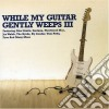 Various - While My Guitar Gently Weeps Iii