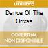 DANCE OF THE ORIXAS