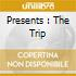 PRESENTS : THE TRIP