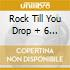 ROCK TILL YOU DROP + 6 BONUS