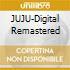 JUJU-Digital Remastered