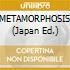 METAMORPHOSIS (Japan Ed.)