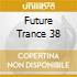 FUTURE TRANCE 38