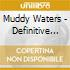 Muddy Waters - Definitive Collection