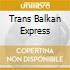 TRANS BALKAN EXPRESS